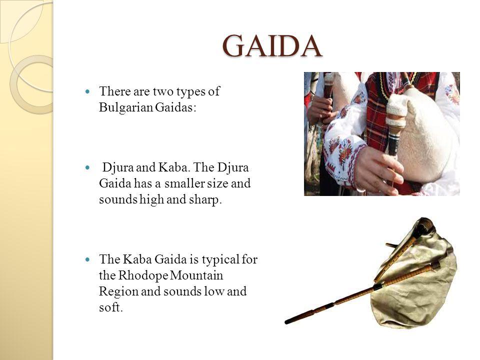 GAIDA There are two types of Bulgarian Gaidas: Djura and Kaba.