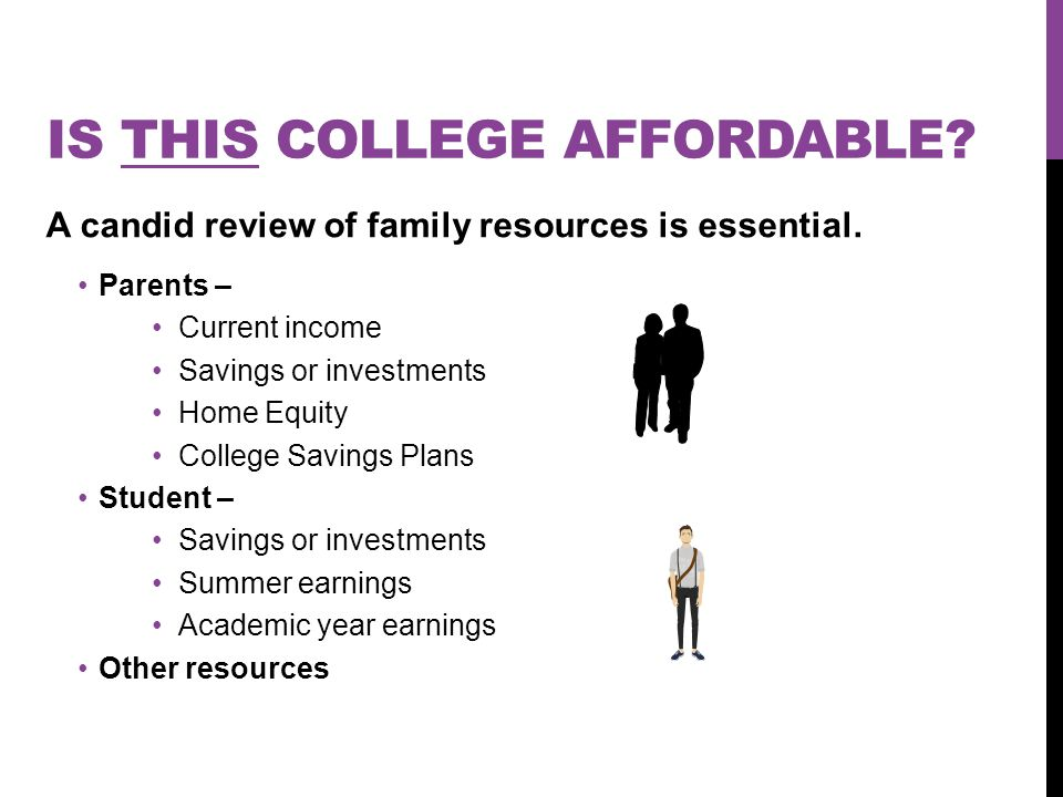 IS THIS COLLEGE AFFORDABLE. A candid review of family resources is essential.
