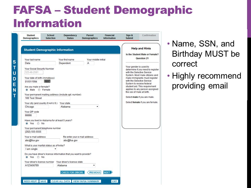 FAFSA – Student Demographic Information Name, SSN, and Birthday MUST be correct Highly recommend providing email