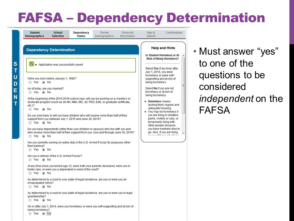FAFSA – Dependency Determination Must answer yes to one of the questions to be considered independent on the FAFSA