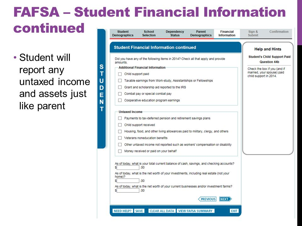FAFSA – Student Financial Information continued Student will report any untaxed income and assets just like parent