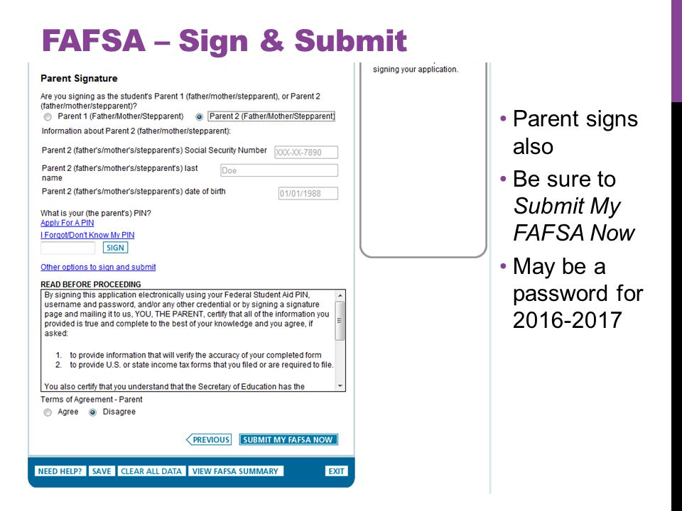 FAFSA – Sign & Submit Parent signs also Be sure to Submit My FAFSA Now May be a password for 2016-2017