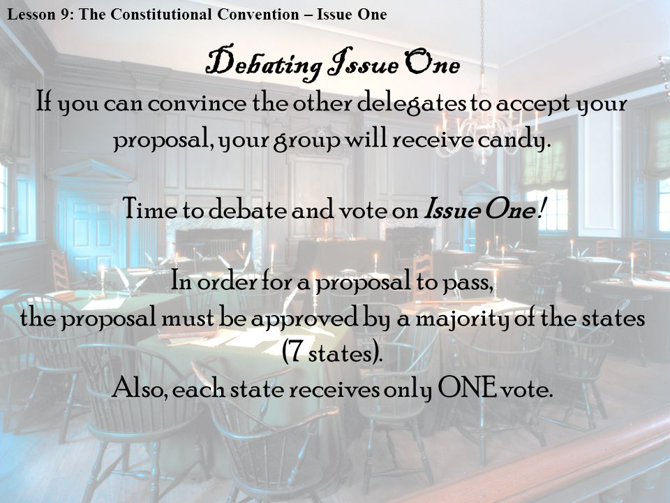 If you can convince the other delegates to accept your proposal, your group will receive candy.