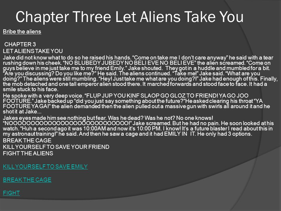 Chapter Three Let Aliens Take You Bribe the aliens CHAPTER 3 LET ALIENS TAKE YOU Jake did not know what to do so he raised his hands.