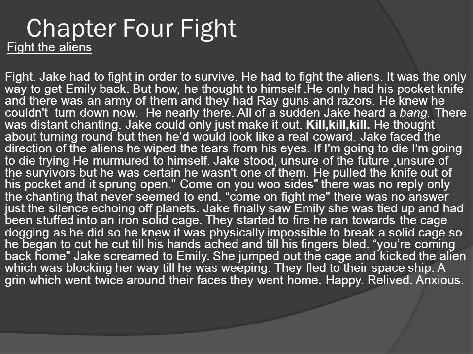 Chapter Four Fight Fight the aliens Fight. Jake had to fight in order to survive.