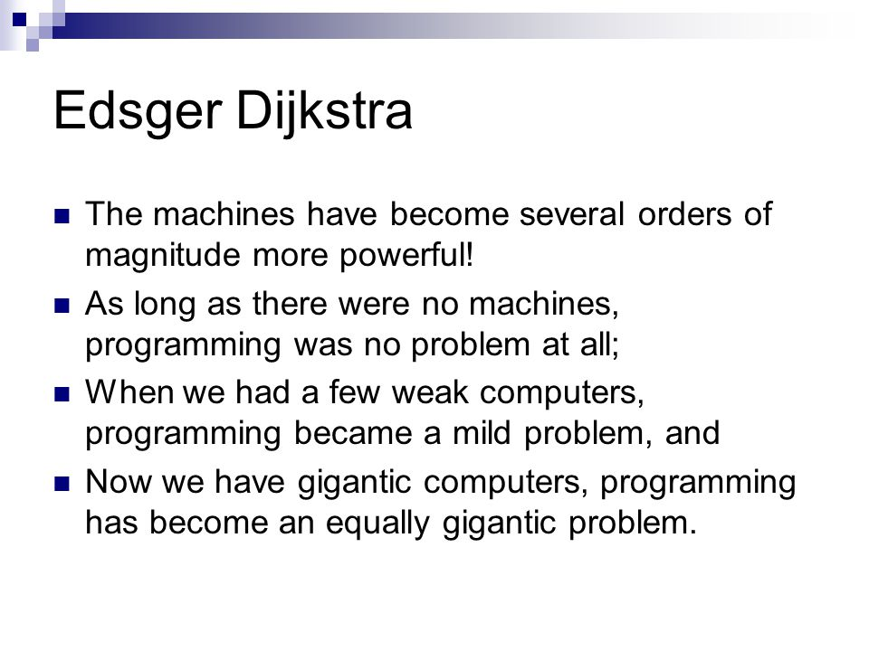 Edsger Dijkstra The machines have become several orders of magnitude more powerful.
