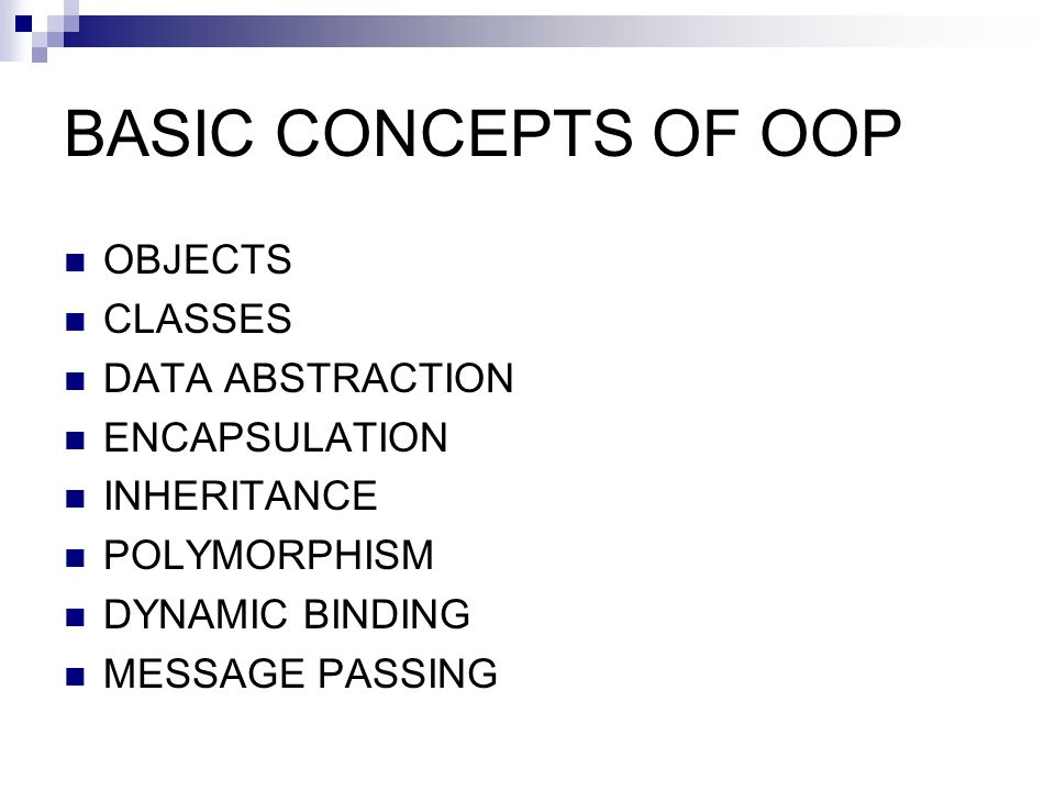 BASIC CONCEPTS OF OOP OBJECTS CLASSES DATA ABSTRACTION ENCAPSULATION INHERITANCE POLYMORPHISM DYNAMIC BINDING MESSAGE PASSING