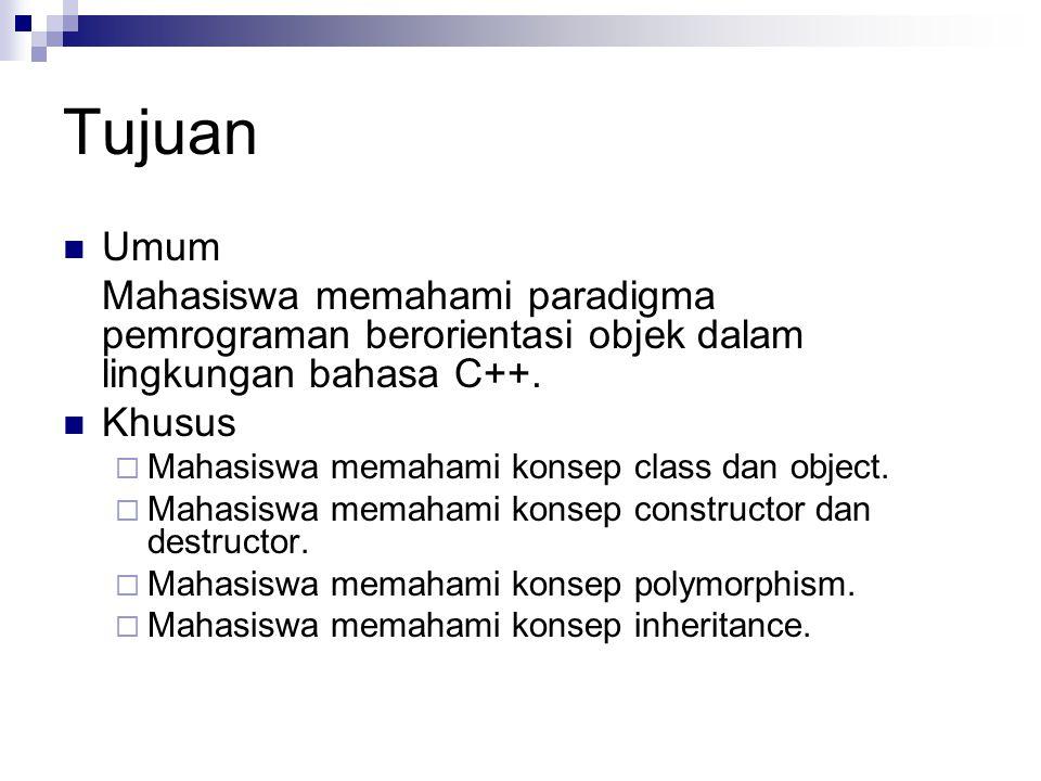 Tujuan Umum Mahasiswa memahami paradigma pemrograman berorientasi objek dalam lingkungan bahasa C++.