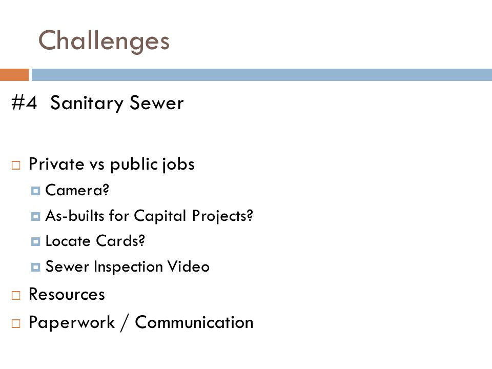 Challenges #4 Sanitary Sewer  Private vs public jobs  Camera.