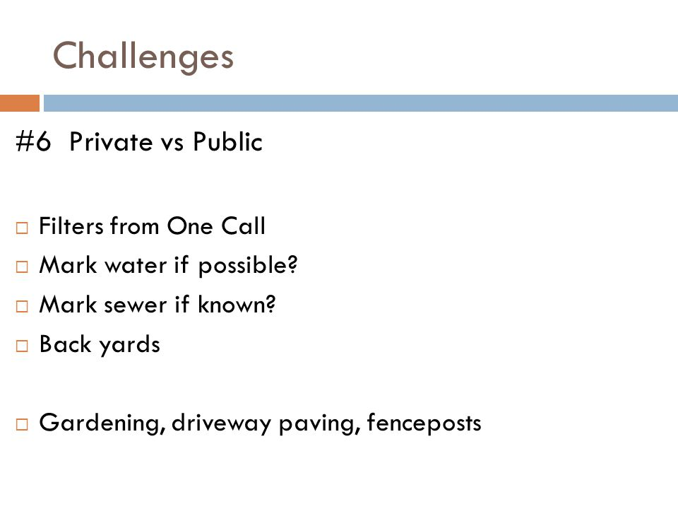 Challenges #6 Private vs Public  Filters from One Call  Mark water if possible.