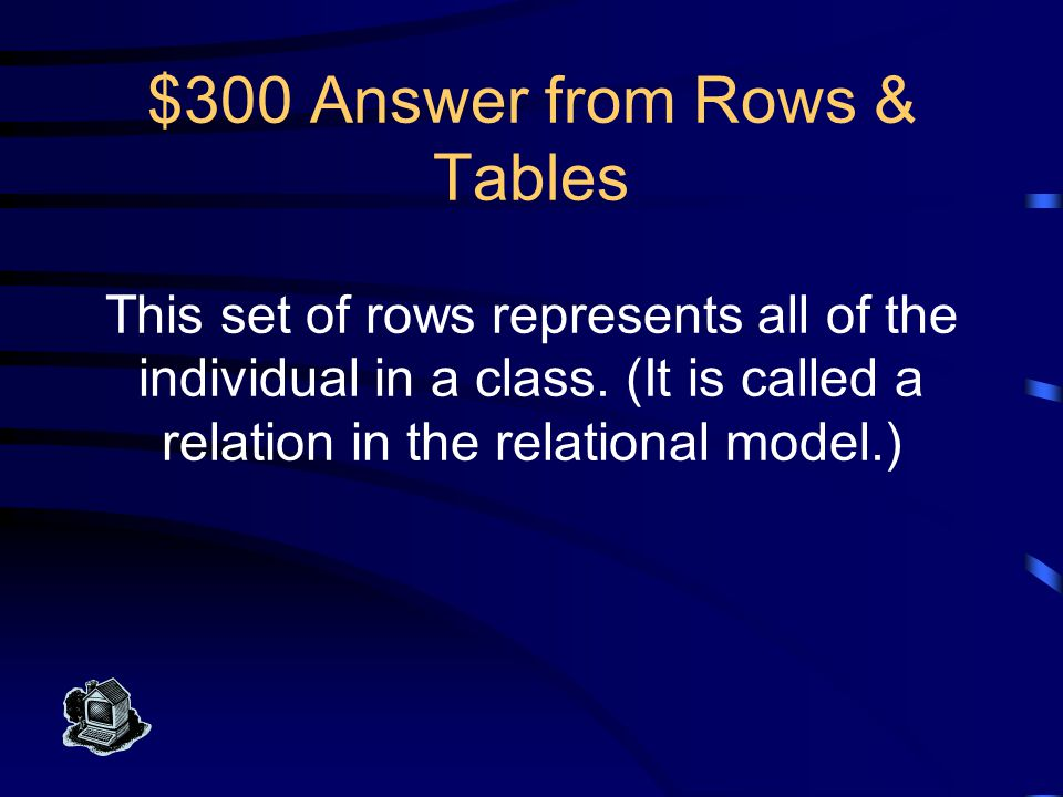 $200 Question from Rows & Tables What is a (relational model) tuple