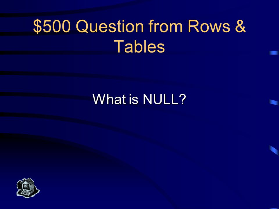 $500 Answer from Rows & Tables This special constant value is compatible with any data type and means this field doesn t have any value assigned to it.