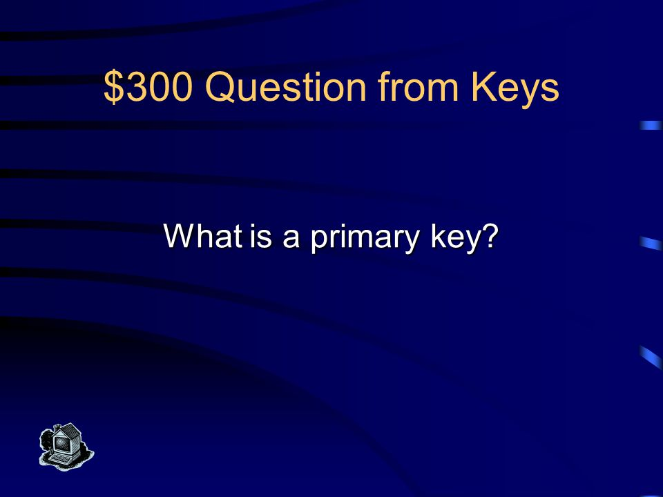 $300 Answer from Keys This candidate key is picked by the database designer to guarantee uniqueness of each row in a table.
