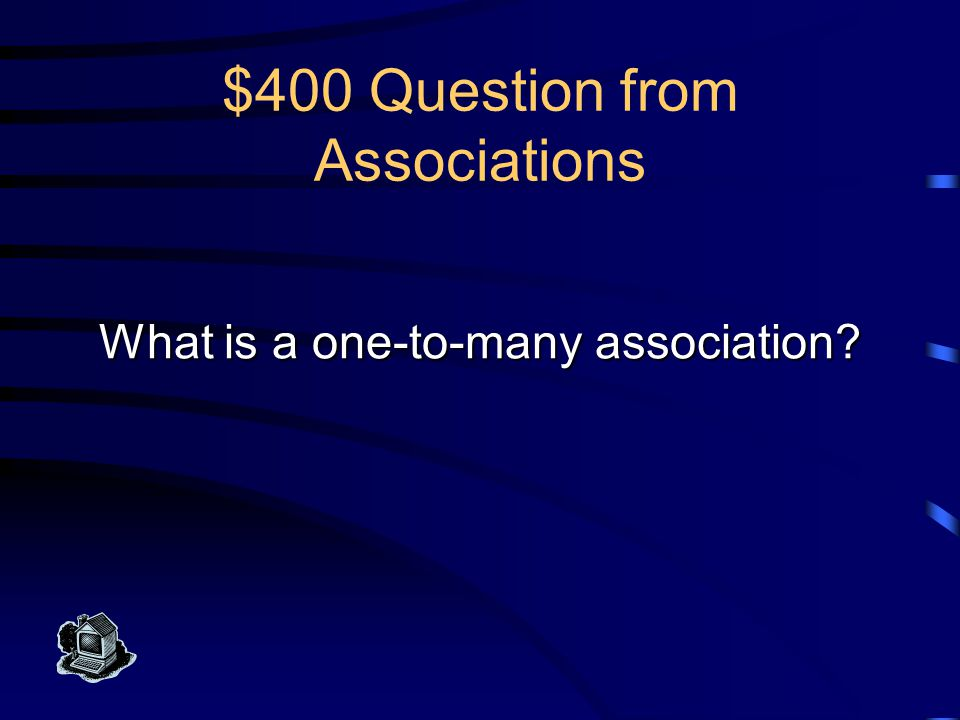 $400 Answer from Associations This association has a maximum multiplicity of 1..*