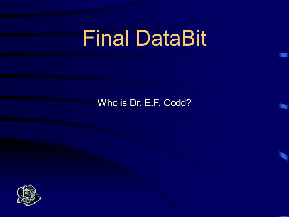 Final DataBit This computer scientist developed the relational model database for IBM in the 1970s.
