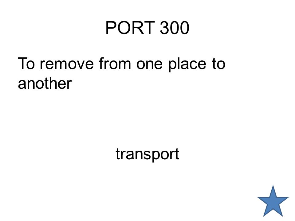 PORT 300 To remove from one place to another transport