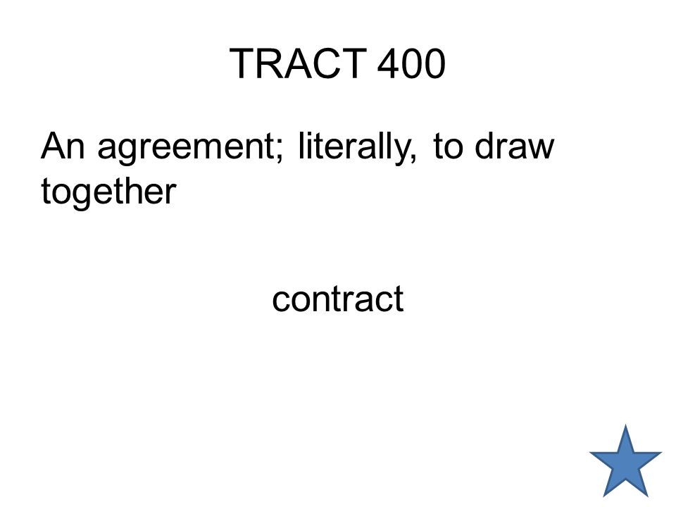 TRACT 400 An agreement; literally, to draw together contract