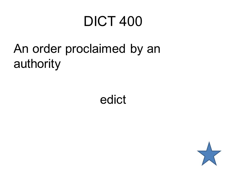 DICT 400 An order proclaimed by an authority edict