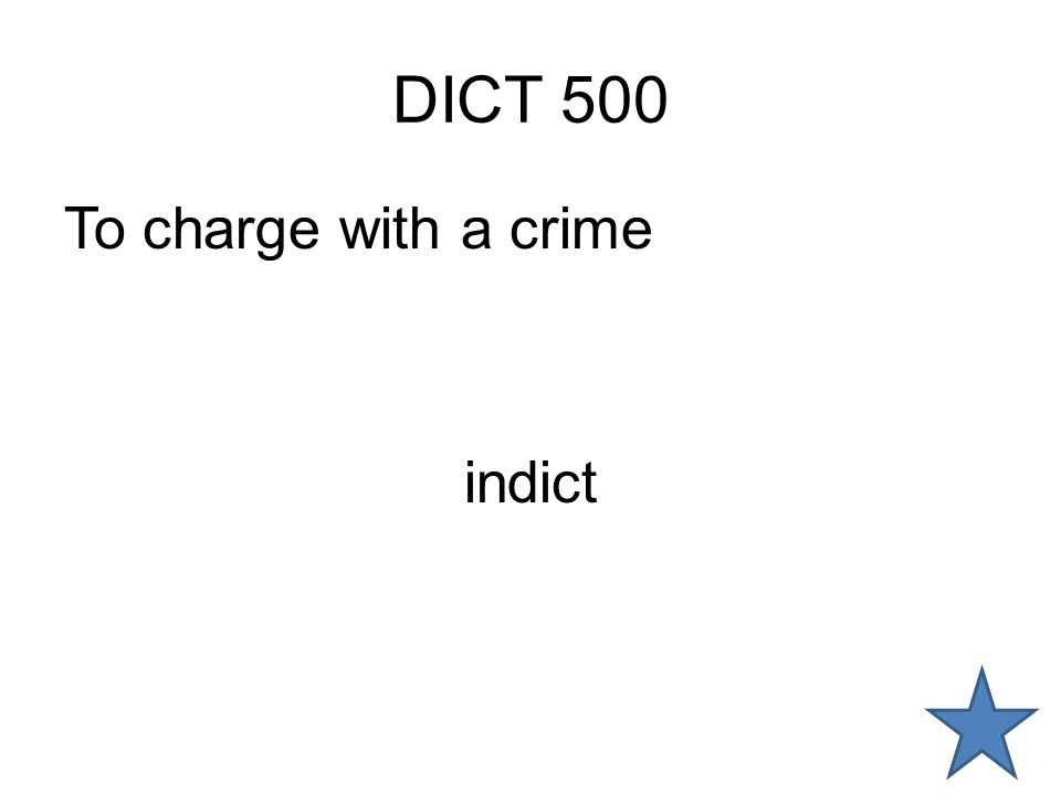 DICT 500 To charge with a crime indict