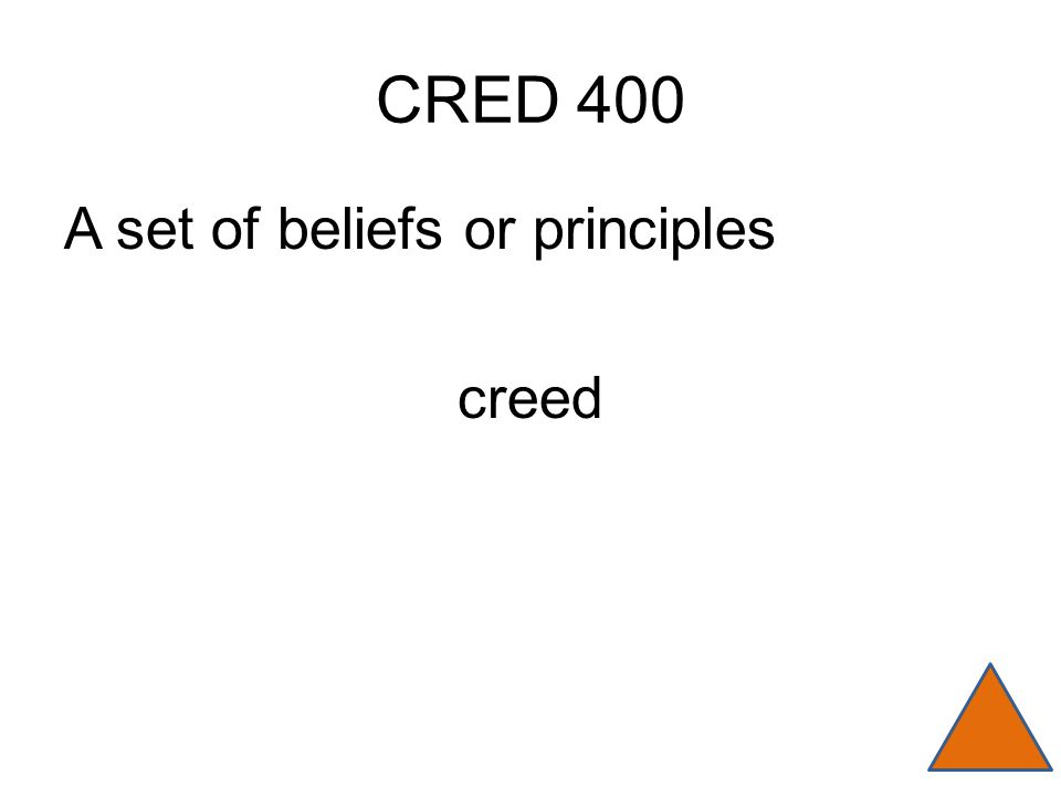 CRED 400 A set of beliefs or principles creed
