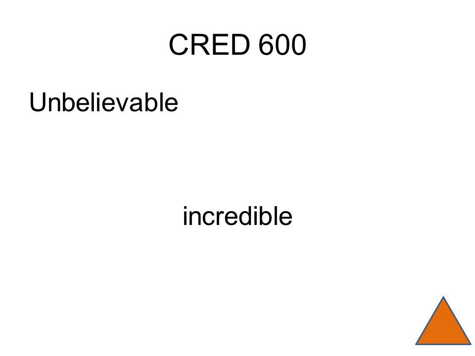CRED 600 Unbelievable incredible