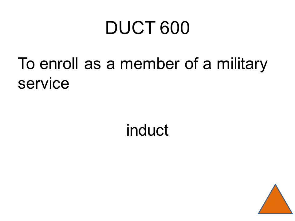 DUCT 600 To enroll as a member of a military service induct