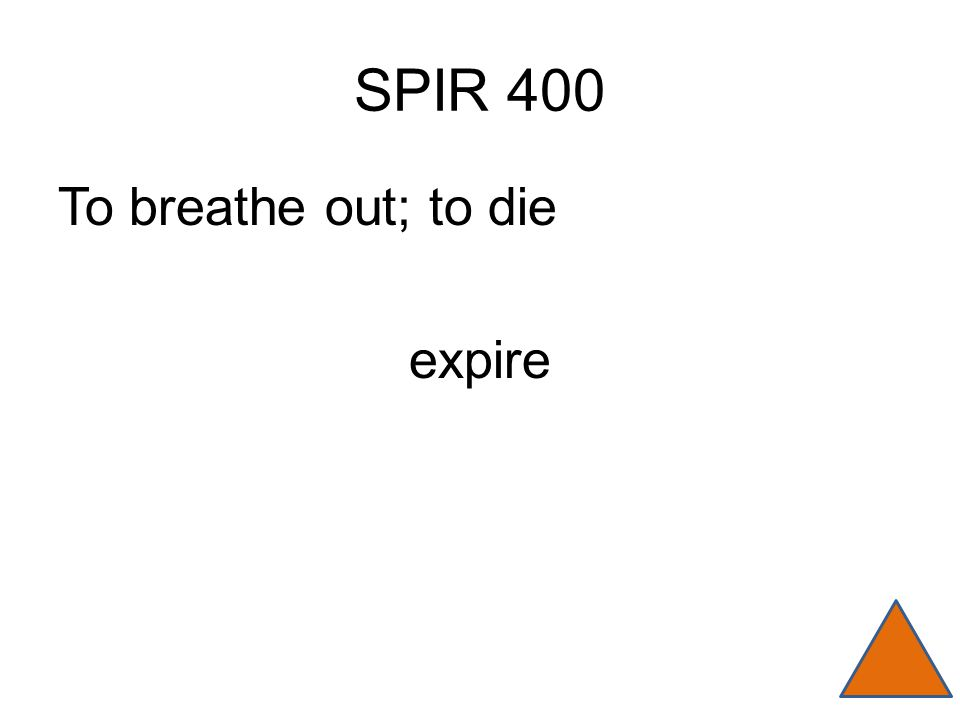 SPIR 400 To breathe out; to die expire