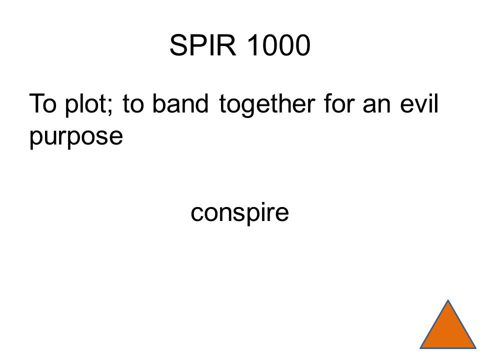 SPIR 1000 To plot; to band together for an evil purpose conspire
