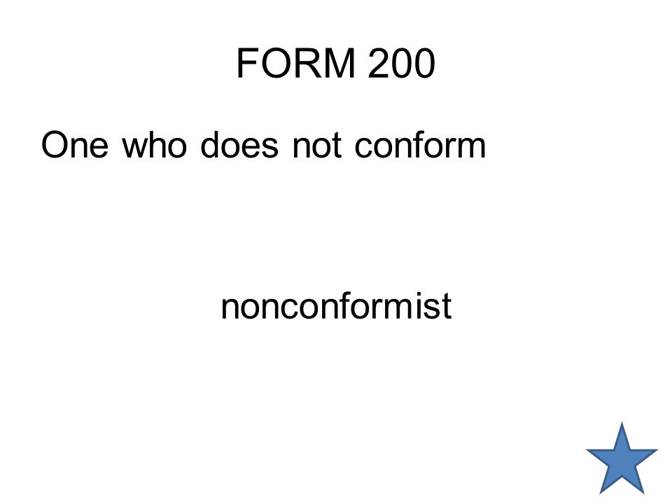 FORM 200 One who does not conform nonconformist