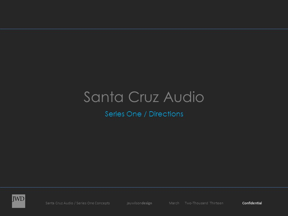 Santa Cruz Audio / Series One Concepts jaywilsondesign March Two-Thousand Thirteen Confidential Santa Cruz Audio Series One / Directions