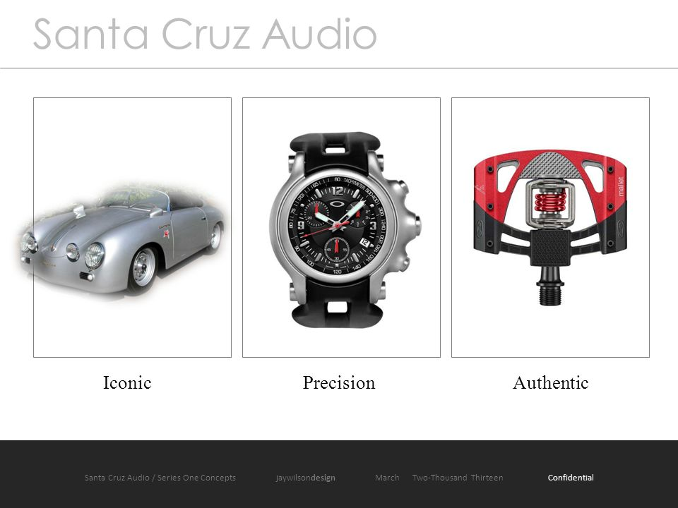 IconicPrecisionAuthentic Santa Cruz Audio Santa Cruz Audio / Series One Concepts jaywilsondesign March Two-Thousand Thirteen Confidential