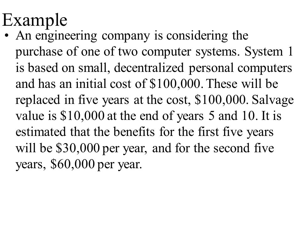 Example An engineering company is considering the purchase of one of two computer systems.