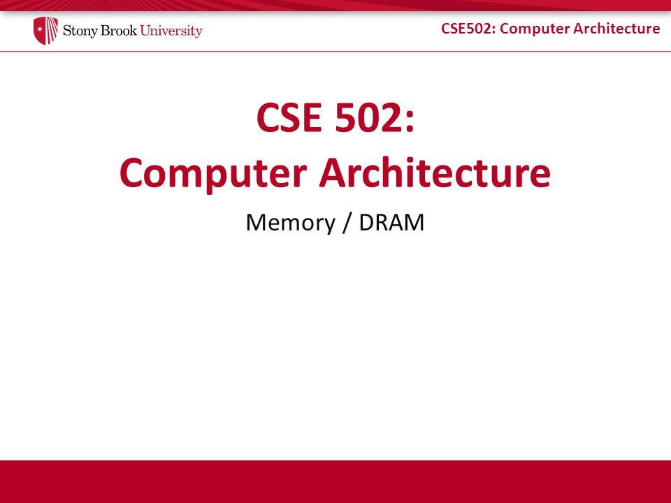 CSE502: Computer Architecture Memory / DRAM