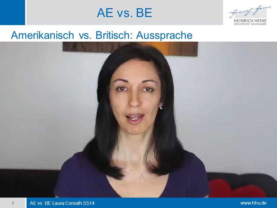 www.hhu.de AE vs. BE AE vs. BE Laura Conrath SS14 4 Amerikanisch vs. Britisch: Aussprache