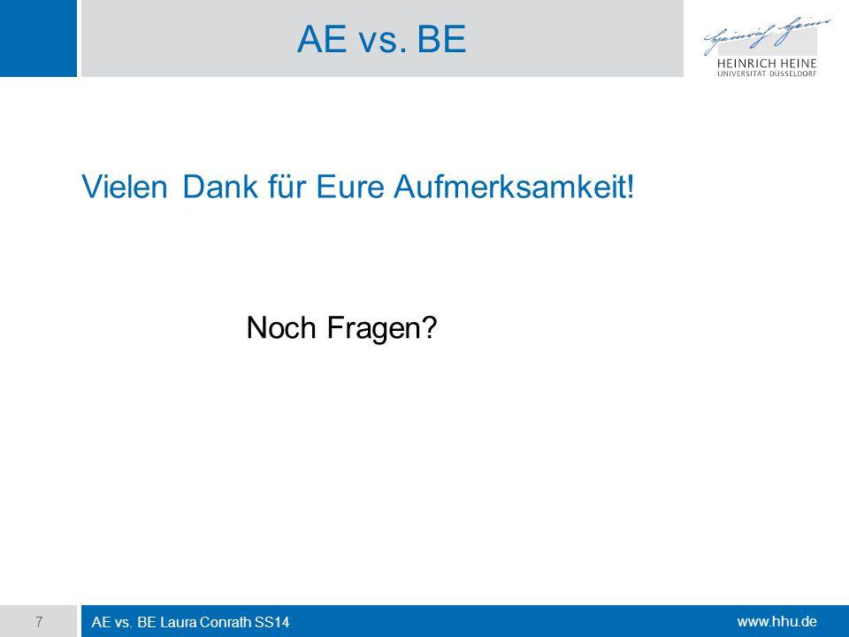 www.hhu.de AE vs.BE AE vs. BE Laura Conrath SS14 7 Vielen Dank für Eure Aufmerksamkeit.