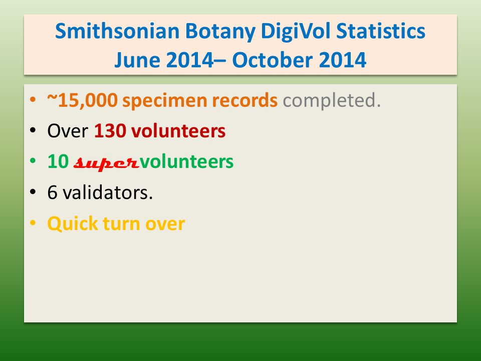 Smithsonian Botany DigiVol Statistics June 2014– October 2014 ~15,000 specimen records completed.