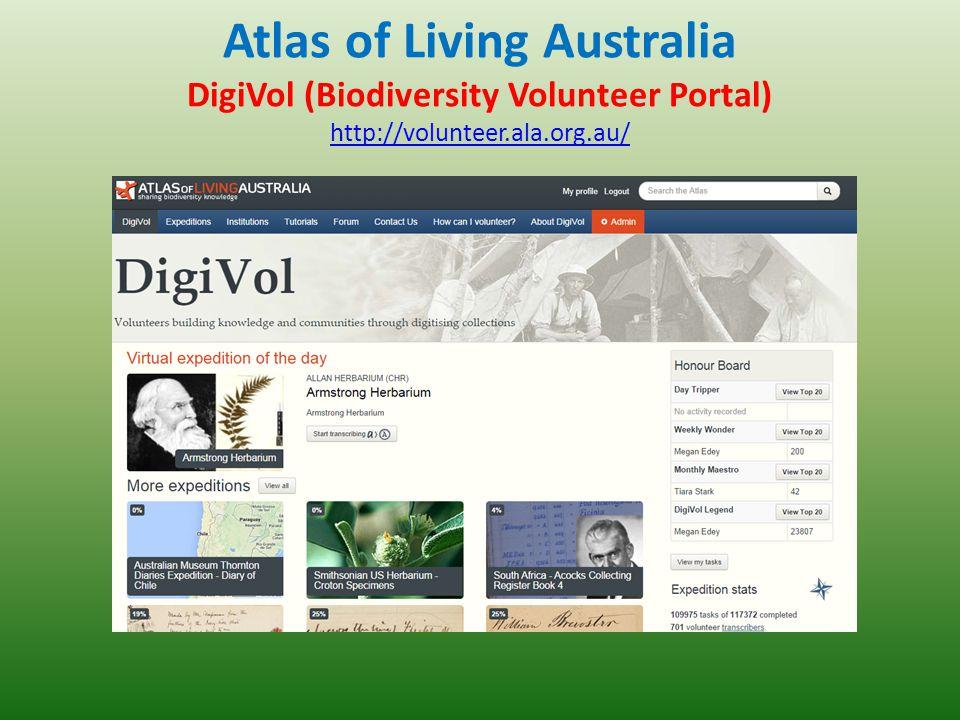 Atlas of Living Australia DigiVol (Biodiversity Volunteer Portal) http://volunteer.ala.org.au/ http://volunteer.ala.org.au/
