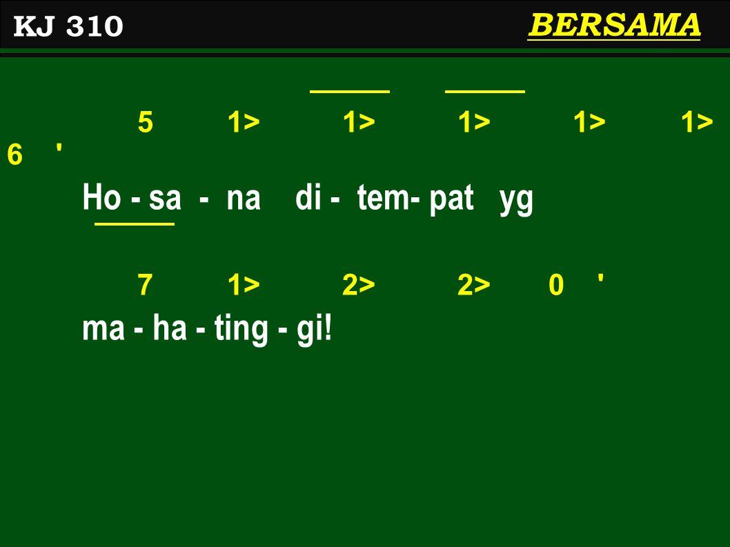 5 1> 1> 1> 1> 1> 6 Ho - sa - na di - tem- pat yg 7 1> 2> 2> 0 ma - ha - ting - gi.