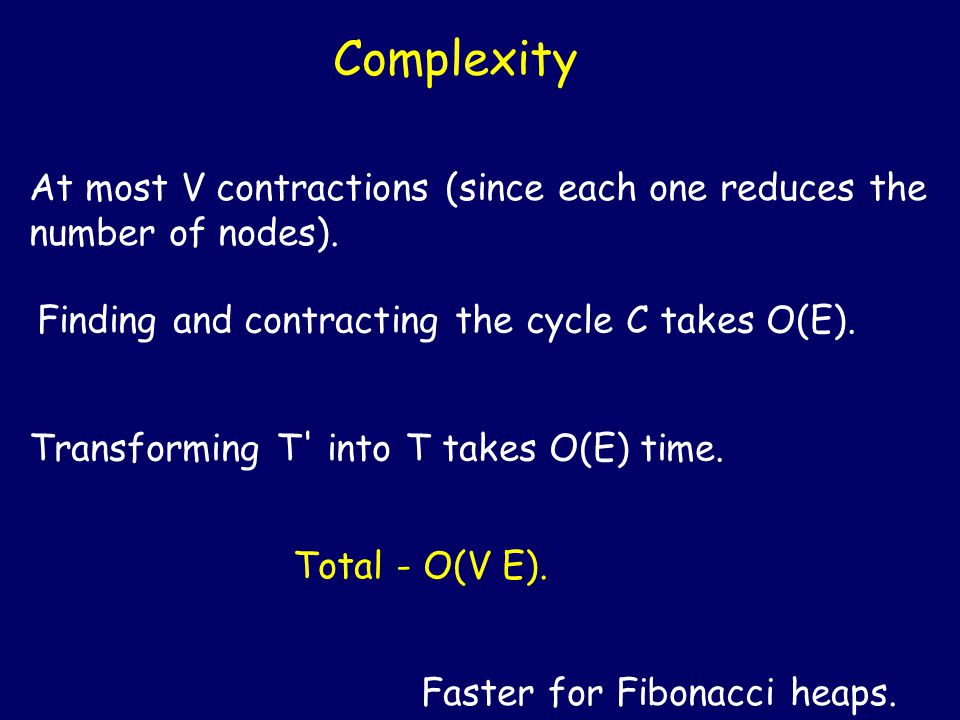 Complexity At most V contractions (since each one reduces the number of nodes).