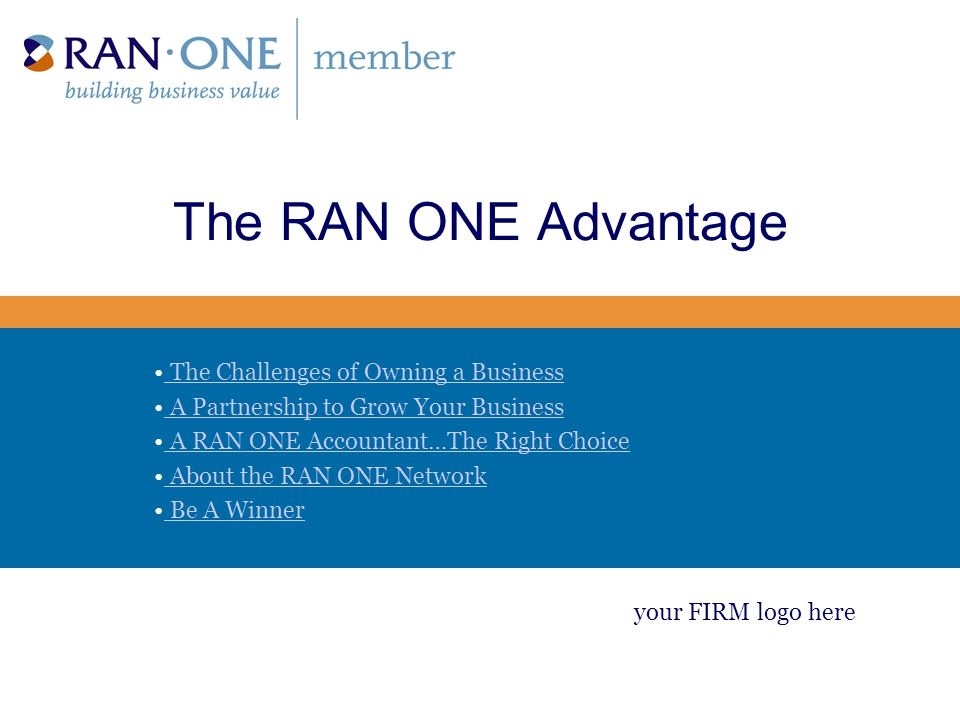 A RAN ONE Accountant…The Right Choice The RAN ONE network gives members and, consequently, you, access to a wealth of exclusive information and resources usually not available at other accounting firms.