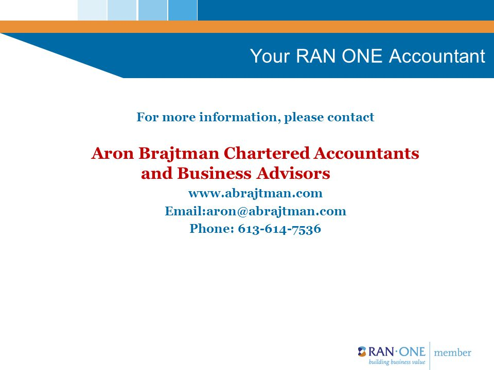 Your RAN ONE Accountant For more information, please contact Aron Brajtman Chartered Accountants and Business Advisors www.abrajtman.com Email:aron@abrajtman.com Phone: 613-614-7536