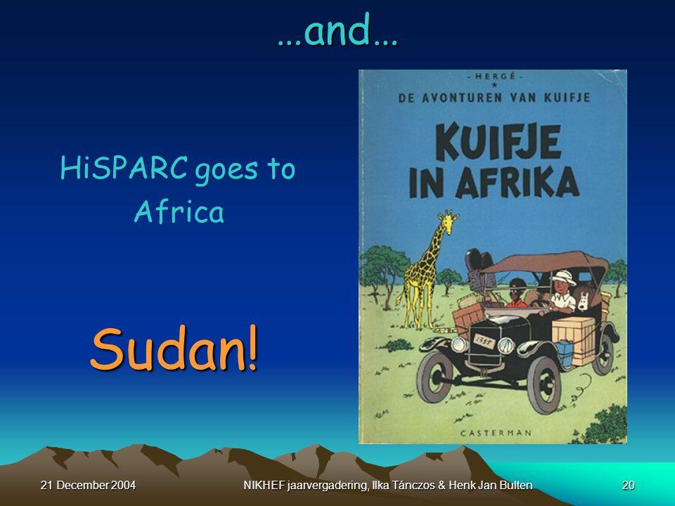 21 December 2004NIKHEF jaarvergadering, Ilka Tánczos & Henk Jan Bulten20…and… HiSPARC goes to Africa Sudan.