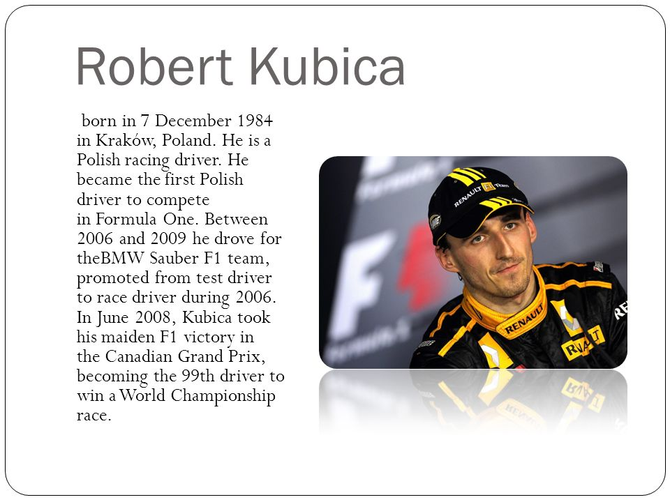 Robert Kubica born in 7 December 1984 in Kraków, Poland.