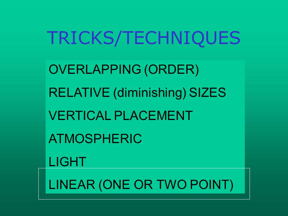 TRICKS/TECHNIQUES OVERLAPPING (ORDER) RELATIVE (diminishing) SIZES VERTICAL PLACEMENT ATMOSPHERIC LIGHT LINEAR (ONE OR TWO POINT)