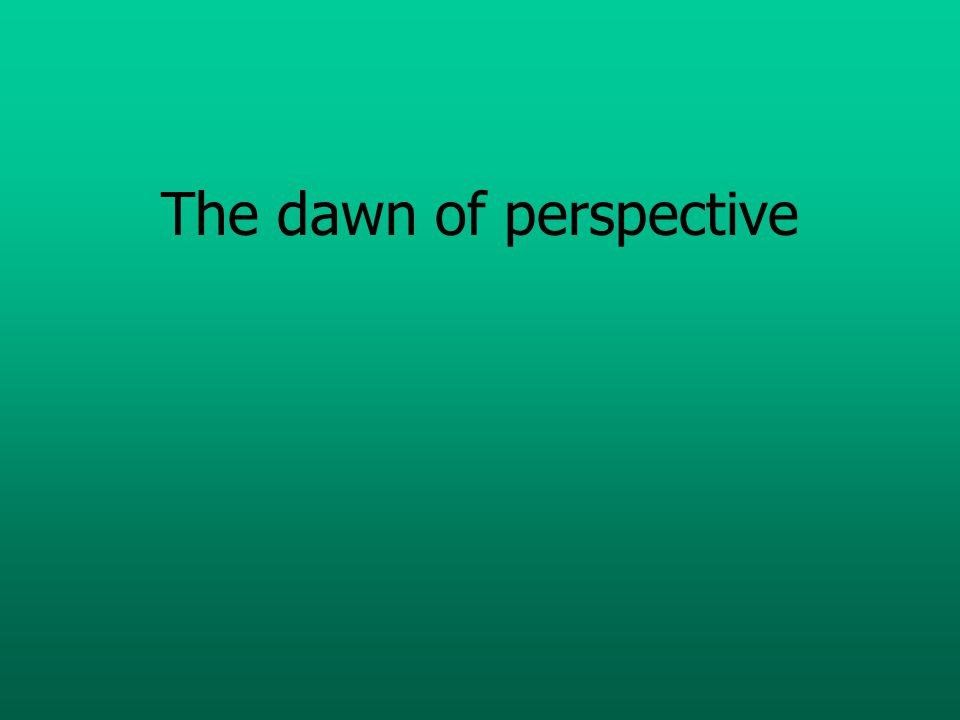 The dawn of perspective