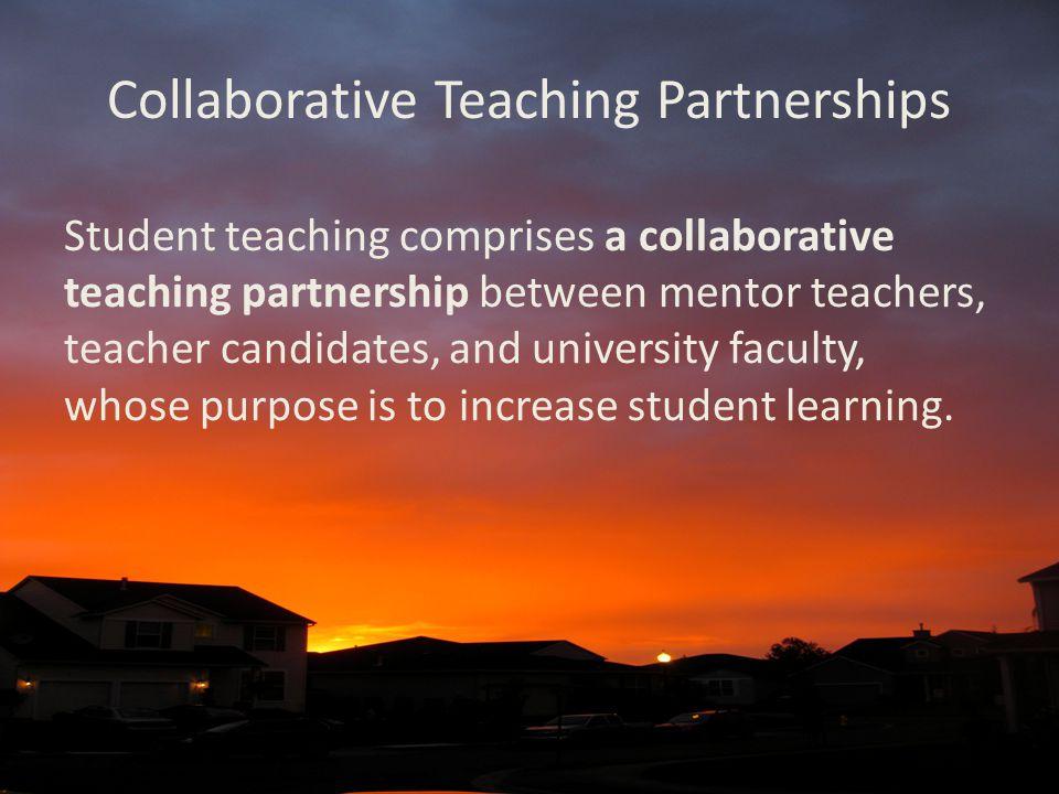 Collaborative Teaching Partnerships Student teaching comprises a collaborative teaching partnership between mentor teachers, teacher candidates, and u
