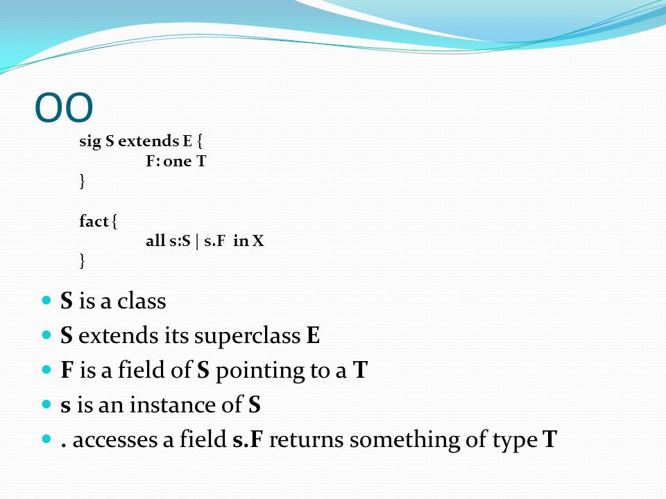OO S is a class S extends its superclass E F is a field of S pointing to a T s is an instance of S. accesses a field s.F returns something of type T s