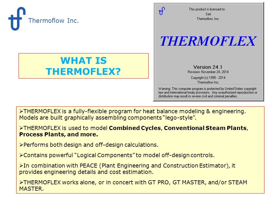 WHAT IS THERMOFLEX?  THERMOFLEX is a fully-flexible program for heat balance modeling & engineering. Models are built graphically assembling componen