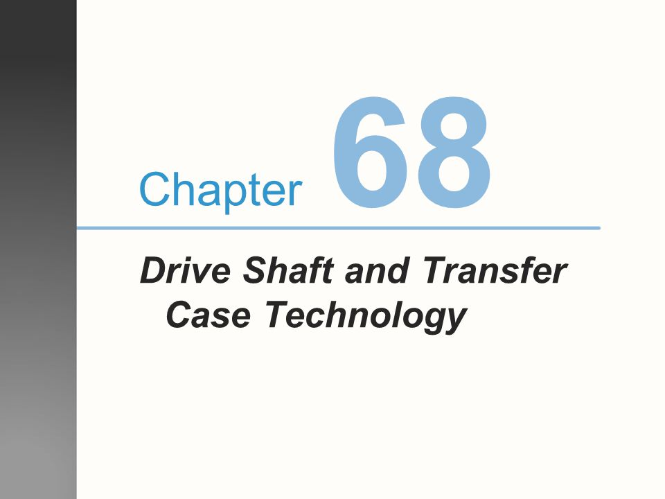 68 Drive Shaft and Transfer Case Technology Chapter