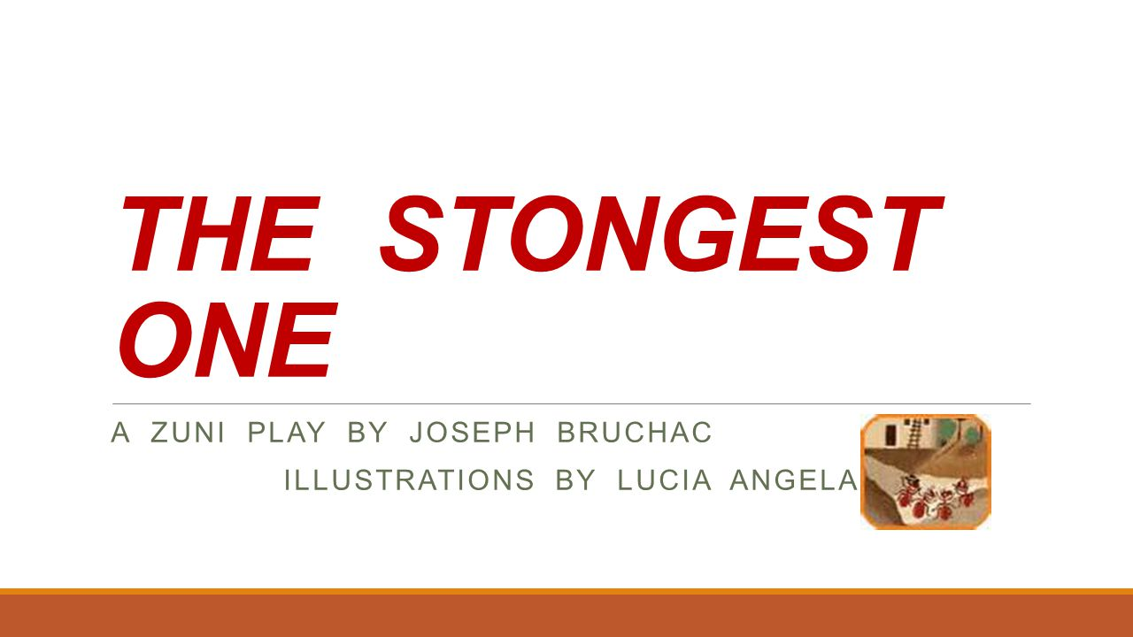 THE STONGEST ONE A ZUNI PLAY BY JOSEPH BRUCHAC ILLUSTRATIONS BY LUCIA ANGELA PEREZ